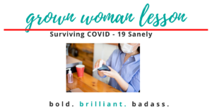Sanely Surviving COVID - 19