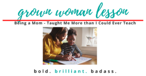 Being a Mom - Taught Me More than I Could Ever Teach
